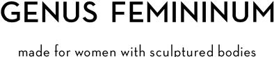 Genus Femininum-luxury essentials made for women with sculptured bodies